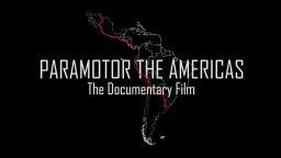 На парамоторах через Америки [Полная документалка]